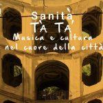Sanità T'a Tà. Musica e cultura nel cuore della città